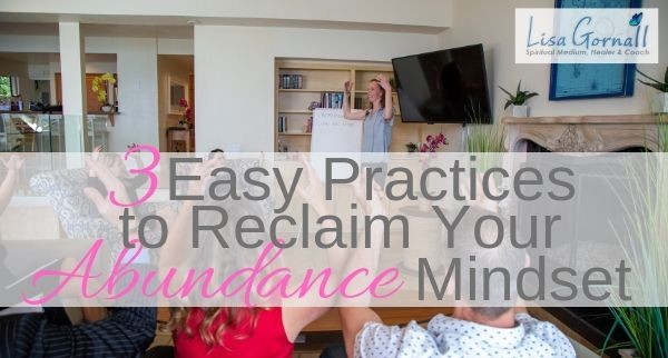 3 Easy Practices to Reclaim Your Abundance Mindset