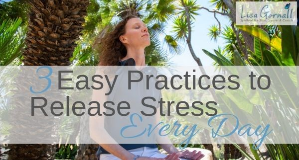 3 Easy Practices to Release Stress Every Day