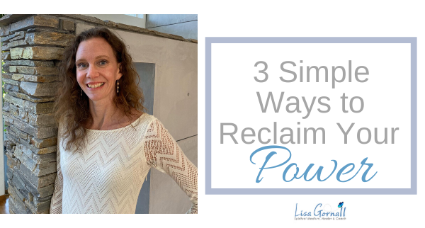 3 Simple Ways to Reclaim Your Power
