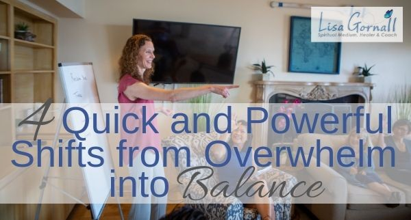 4 Quick and Powerful Shifts from Overwhelm into Balance