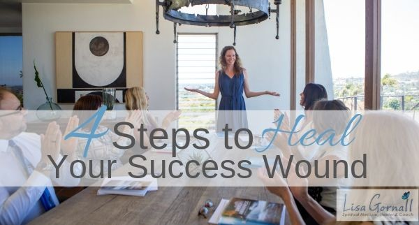 4 Steps to Heal Your Success Wound